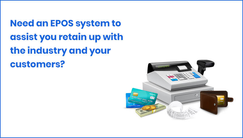 Need an EPOS system to assist you retain up with the industry and your customers?