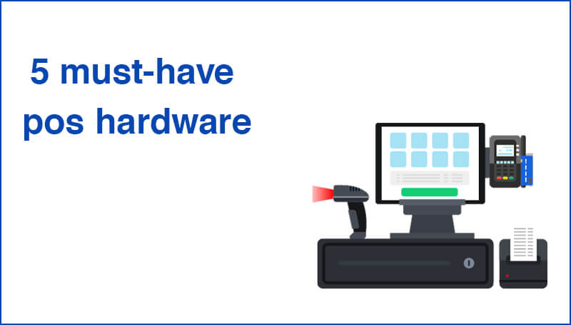 5 must have POS Hardware