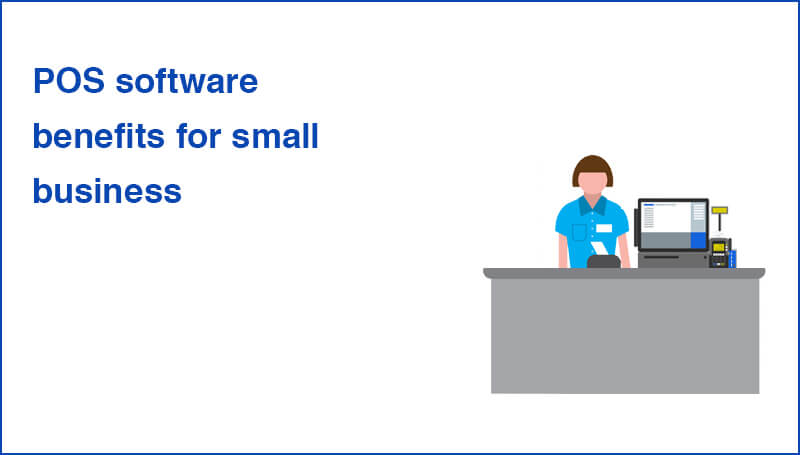 POS software benefits for small business