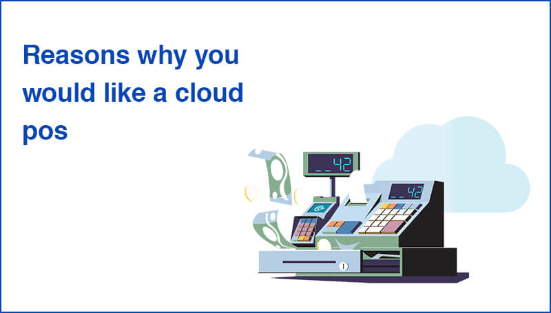 Reasons why you would like a cloud pos